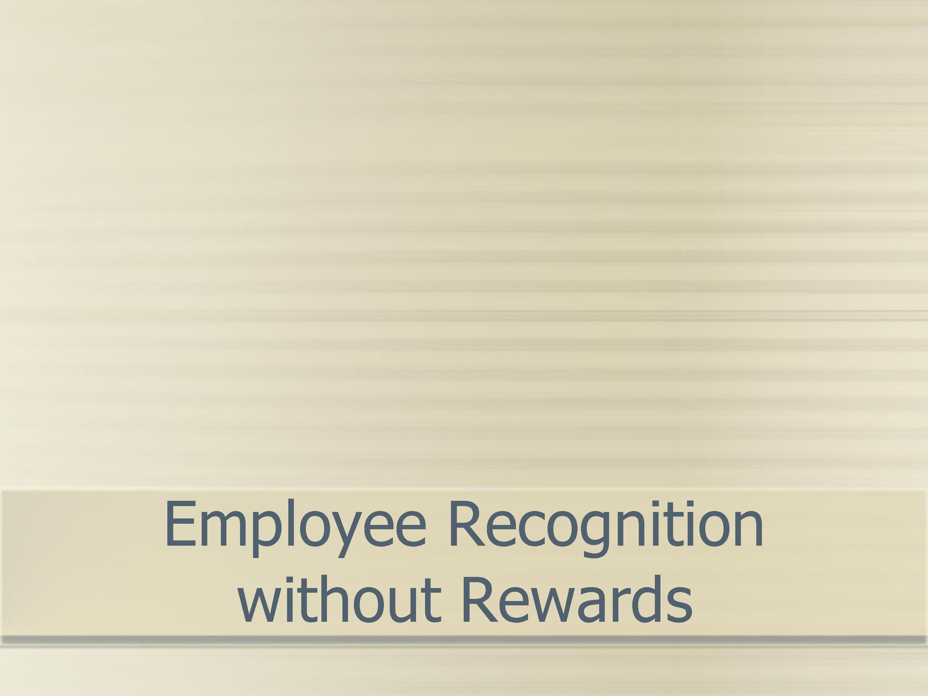 Employee Recognition without Rewards