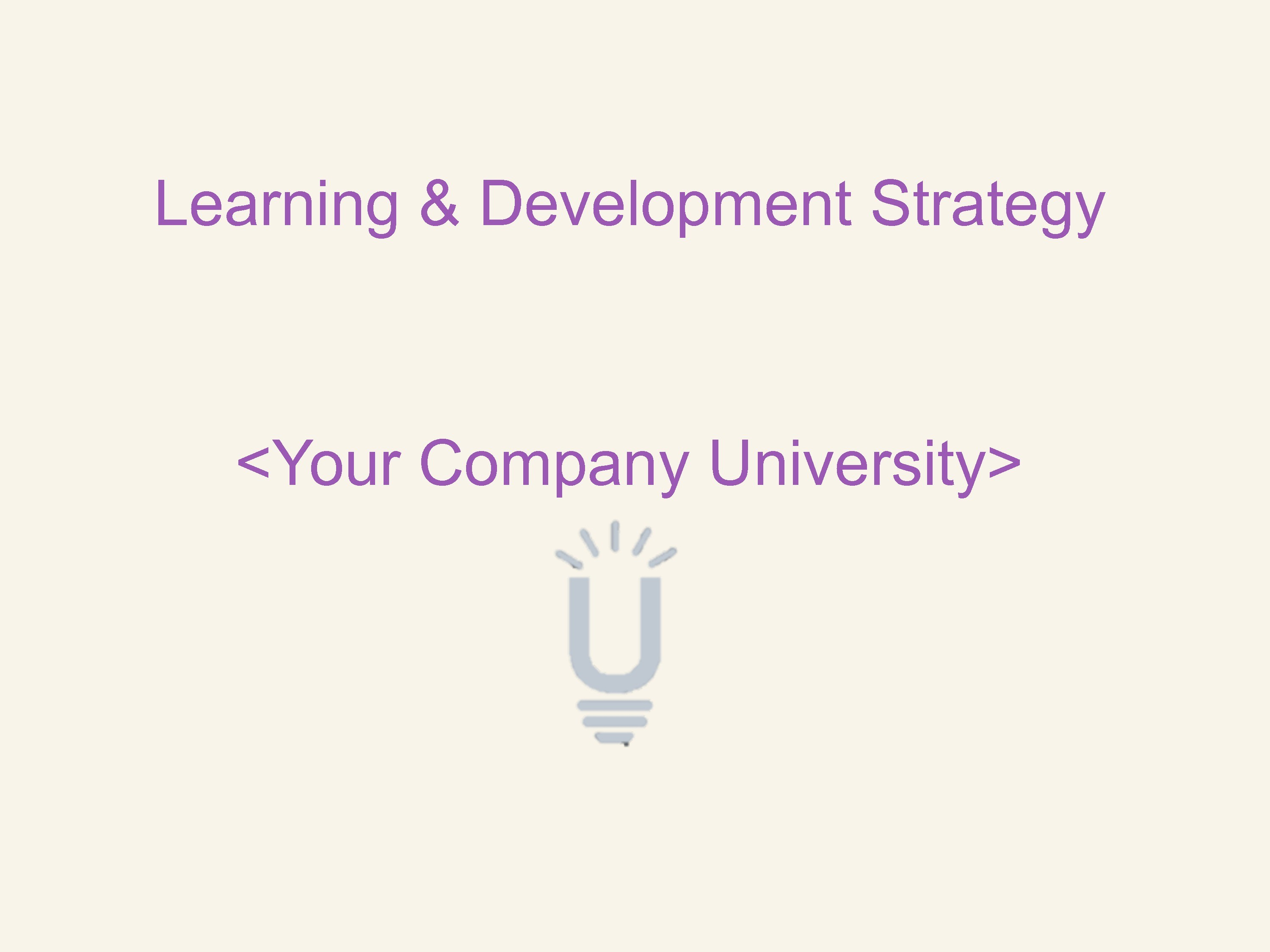 learning and development strategy For some companies, this strategy may include aspects of adaptive learning for other companies, it could mean a different communication strategy david wentworth and mollie lombardi are analysts for brandon hall group , an independent hcm research and advisory services firm that provides insights on learning and development, talent management .