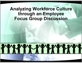Analyzing Workforce Culture Through an Employee Focus Group Discussion