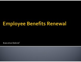 Employee Benefits Renewal - Executive Debrief
