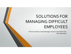 SOLUTIONS TO MANAGE DIFFICULT EMPLOYEES