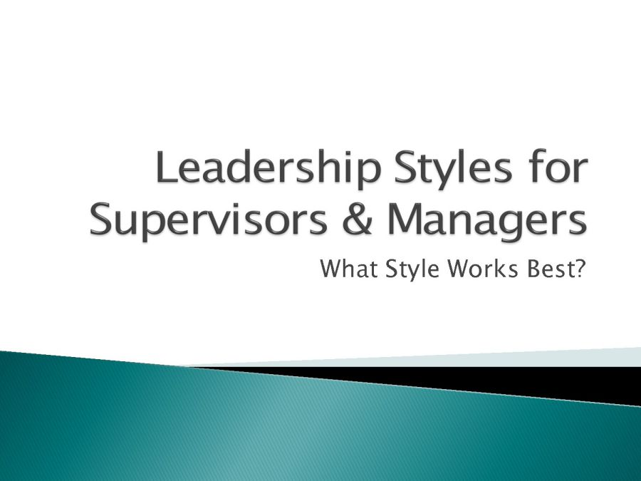 supervision of care management and leadership styles Leadership, management and supervision leaders need not necessarily be managers, but managers must always be good leaders changing all development work follows the management system of the organisation, integrating with established supervisory and management processes.